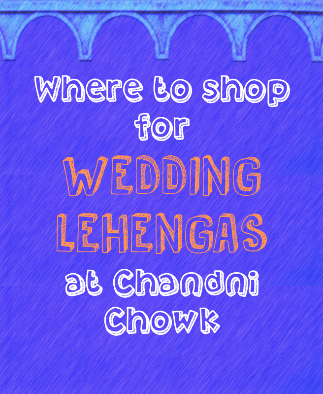 where to shop for wedding lehengas chandni chowk