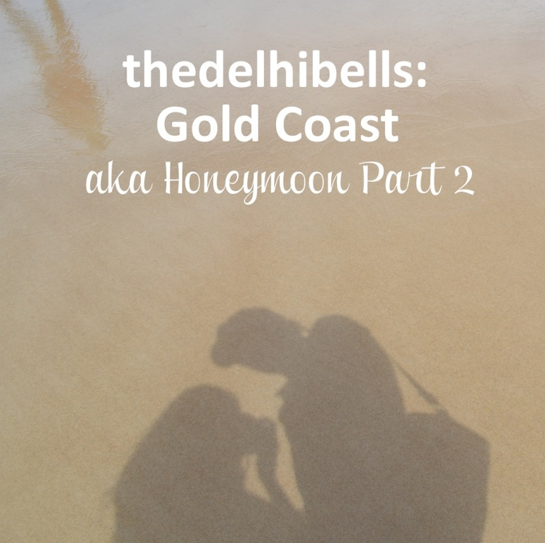 thedelhibells honeymoon part 2 gold coast australia