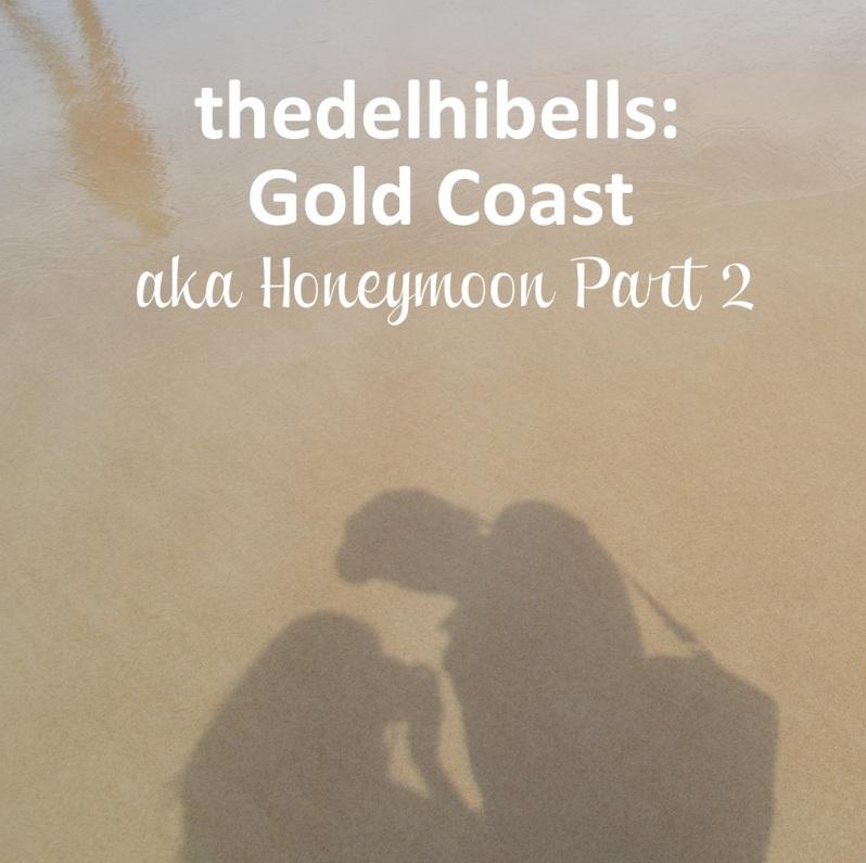 thedelhibells honeymoon part 2 gold coast australia