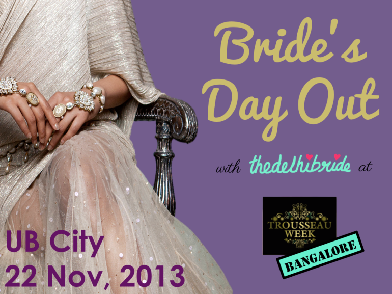 blog bride's day out bangalore trousseau week 2013