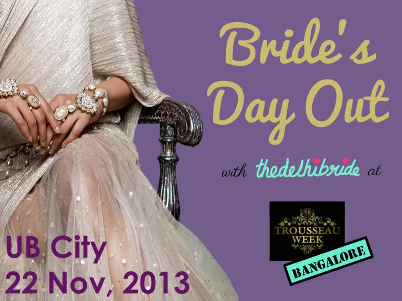 blog bride's day out bangalore trousseau week 2013