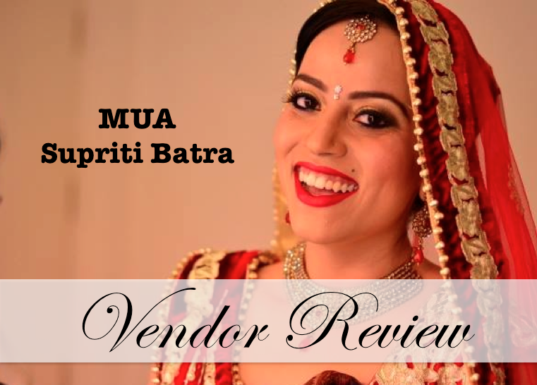 Vendor Review MUA Supriti Batra U2013 An Indian Wedding Blog