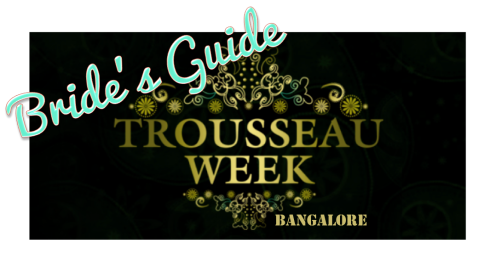 Bride Guide to Trousseau Week Bangalore 2013