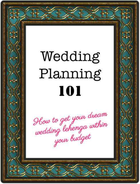 indian wedding planning 101 how to get my dream wedding lehenga in my budget