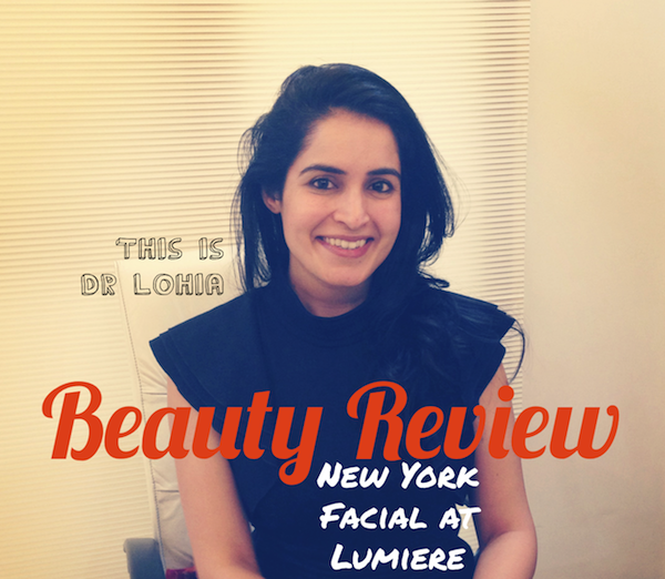 Beauty Review New York Facial at Lumiere Dermatology Delhi