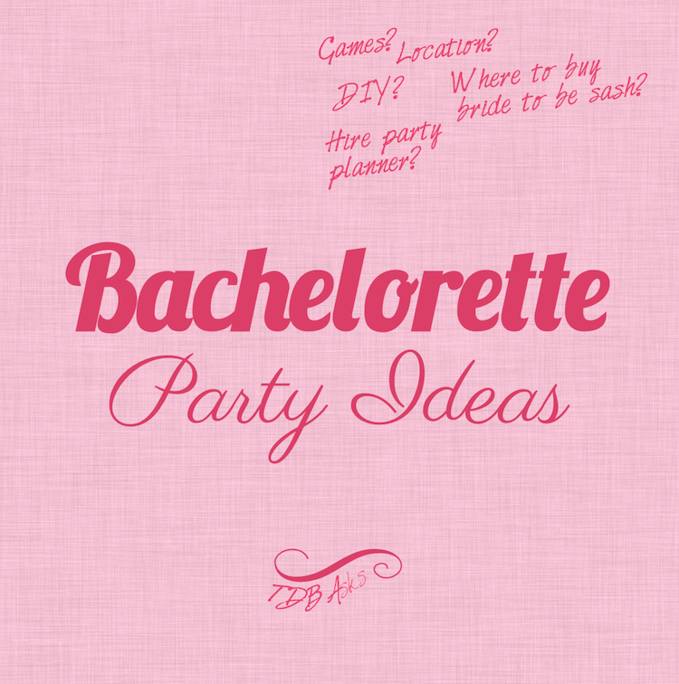 TDB Asks Bachelorette Party Ideas