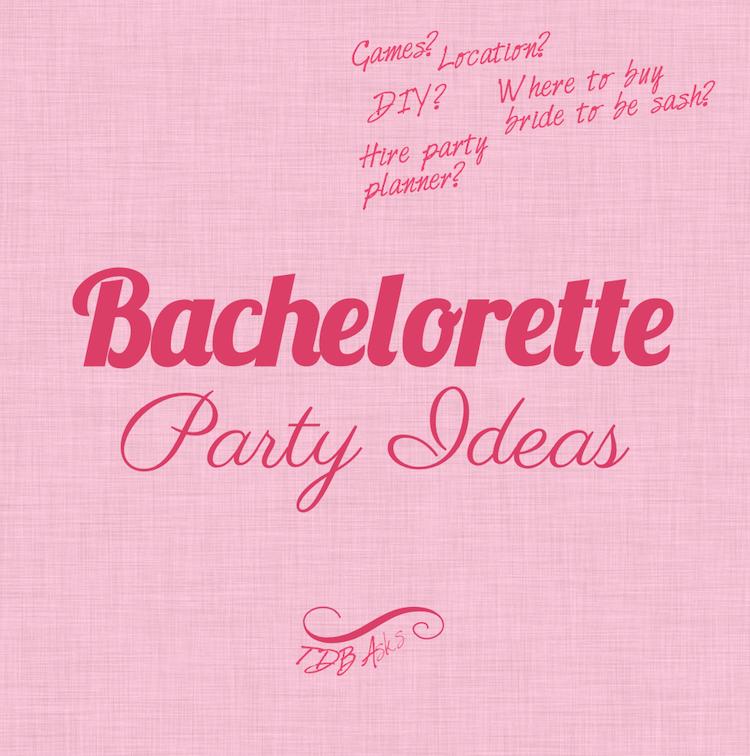 TDB Asks Bachelorette Party Ideas