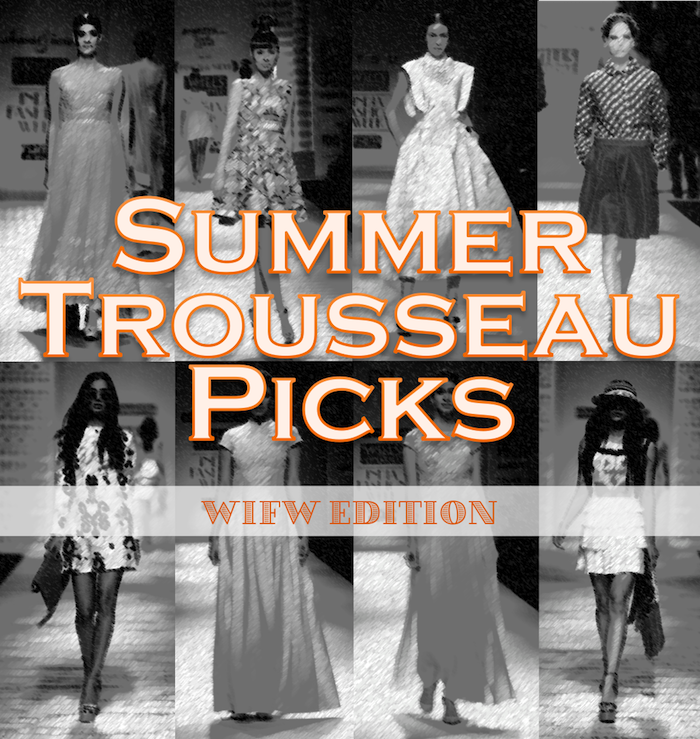 Trousseau Picks for your first summer as a newlywed Wills India Fashion Week 2015 edition