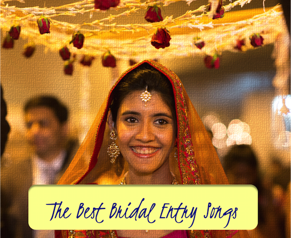 The Best Bridal Entry Songs: Updated! – An Indian Wedding Blog