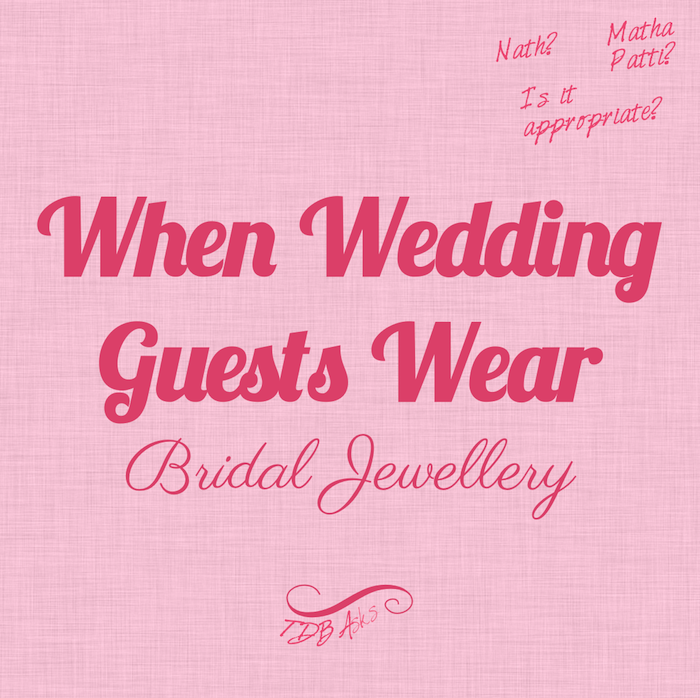 thedelhibride asks when wedding guests wear bridal jewellery is it appropriate