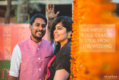 5 Impossibly Cool Ideas to Steal from this Wedding by Devika Narain